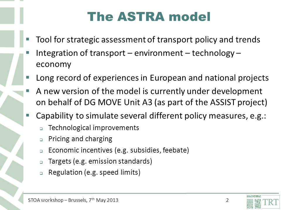 STOA workshop – Brussels, 7 th May 2013 13 Thanks for your attention www.astra-model.eu martino@trt.it
