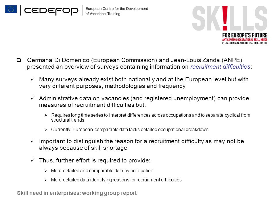 Skill need in enterprises: working group report  Germana Di Domenico (European Commission) and Jean-Louis Zanda (ANPE) presented an overview of surve