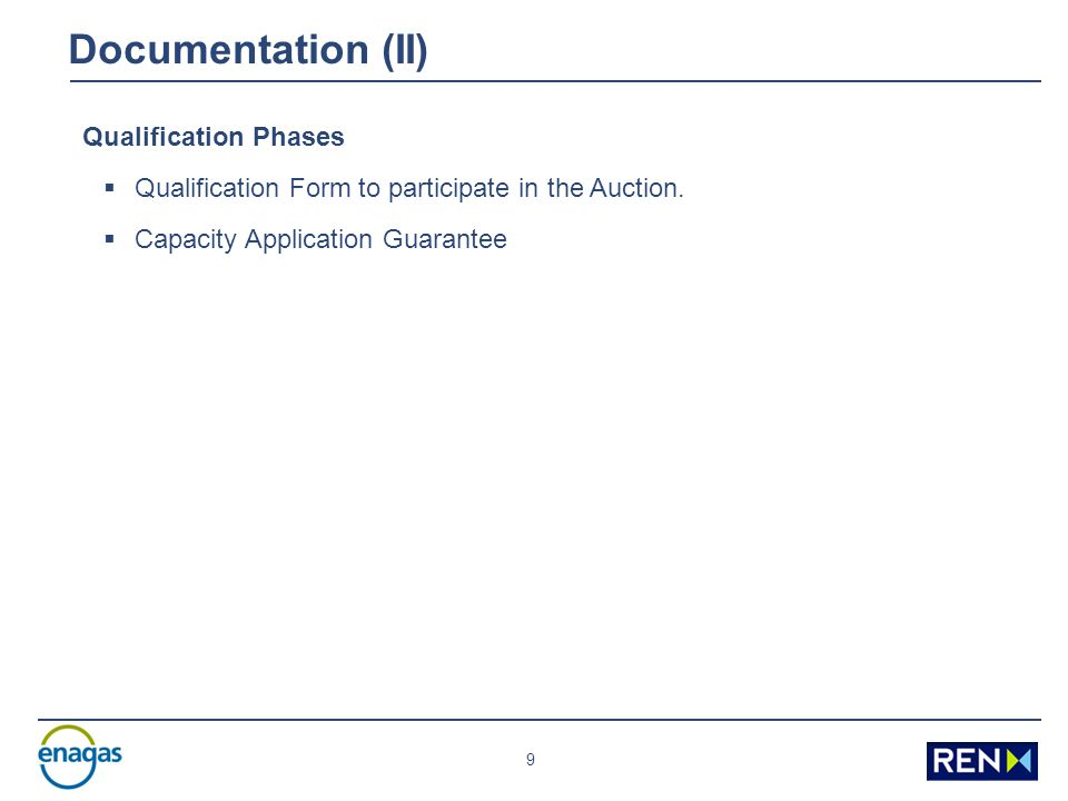 9 Documentation (II) Qualification Phases  Qualification Form to participate in the Auction.