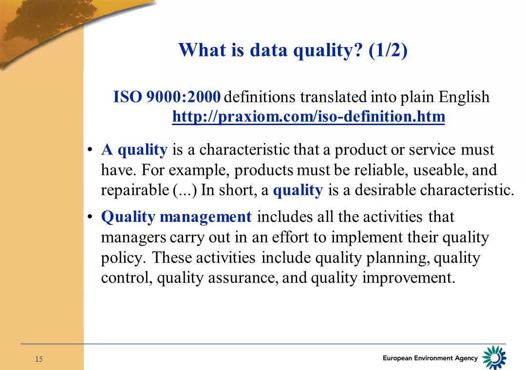 15 What is data quality? (1/2) ISO 9000:2000 definitions translated into plain English http://praxiom.com/iso-definition.htm A quality is a characteri