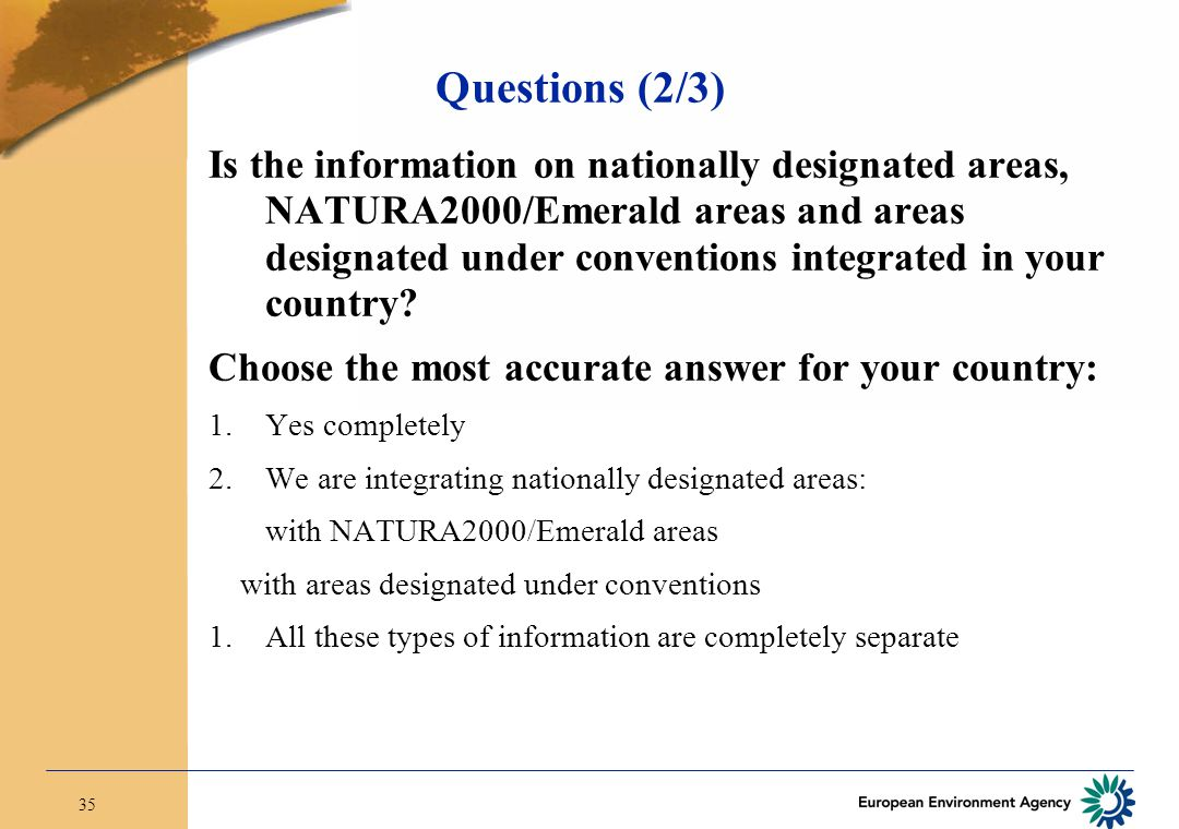 35 Questions (2/3) Is the information on nationally designated areas, NATURA2000/Emerald areas and areas designated under conventions integrated in your country.