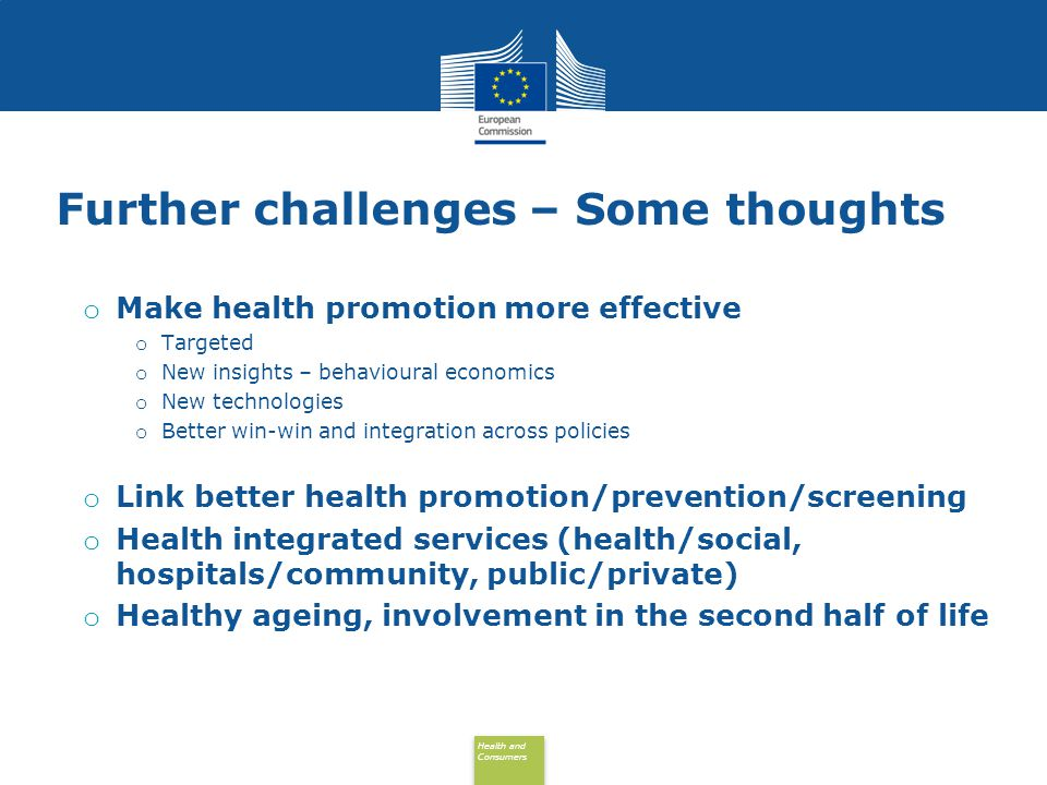 Health and Consumers Health and Consumers Further challenges – Some thoughts o Make health promotion more effective o Targeted o New insights – behavi