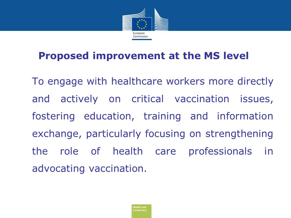 Health and Consumers Health and Consumers Proposed improvement at the MS level To engage with healthcare workers more directly and actively on critica