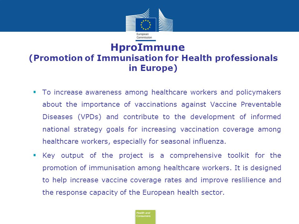 Health and Consumers Health and Consumers HproImmune (Promotion of Immunisation for Health professionals in Europe)  To increase awareness among heal