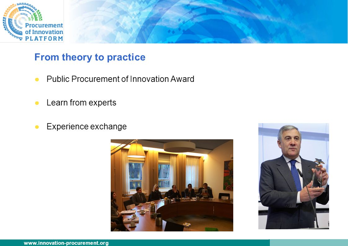 www.innovation-procurement.org From theory to practice ●Public Procurement of Innovation Award ●Learn from experts ●Experience exchange