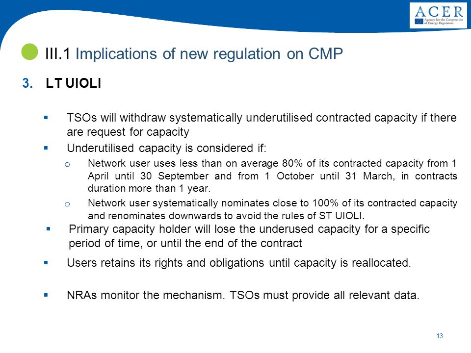 13 3.LT UIOLI  TSOs will withdraw systematically underutilised contracted capacity if there are request for capacity  Underutilised capacity is considered if: o Network user uses less than on average 80% of its contracted capacity from 1 April until 30 September and from 1 October until 31 March, in contracts duration more than 1 year.