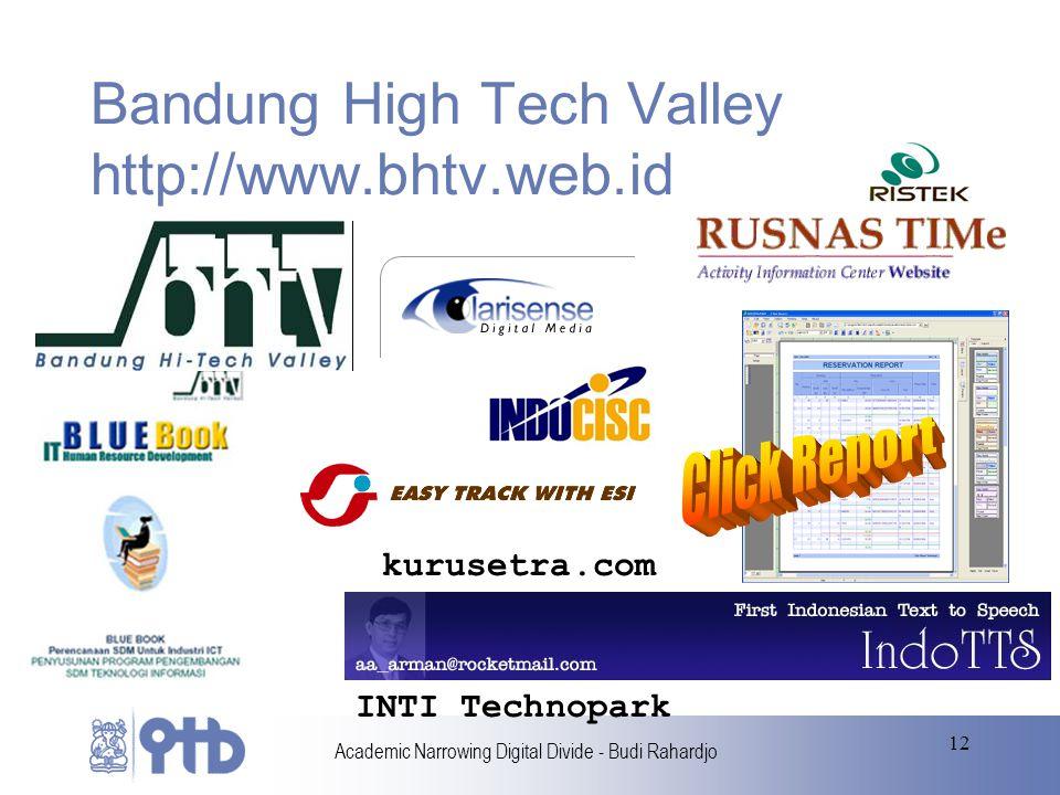 Academic Narrowing Digital Divide - Budi Rahardjo 12 Bandung High Tech Valley http://www.bhtv.web.id kurusetra.com INTI Technopark