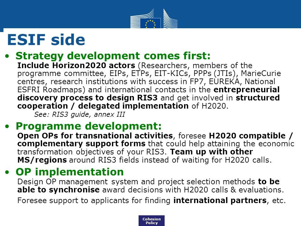 ESIF side Strategy development comes first: Include Horizon2020 actors (Researchers, members of the programme committee, EIPs, ETPs, EIT-KICs, PPPs (J