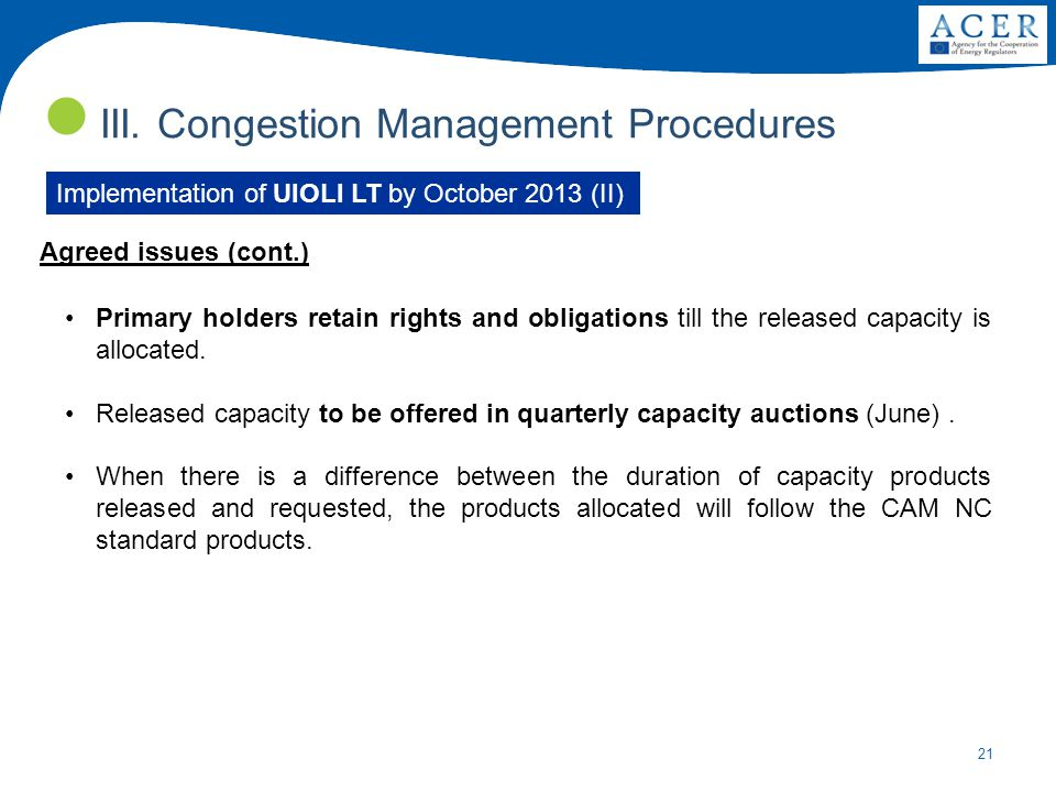 21 III. Congestion Management Procedures Agreed issues (cont.) Implementation of UIOLI LT by October 2013 (II) Primary holders retain rights and oblig