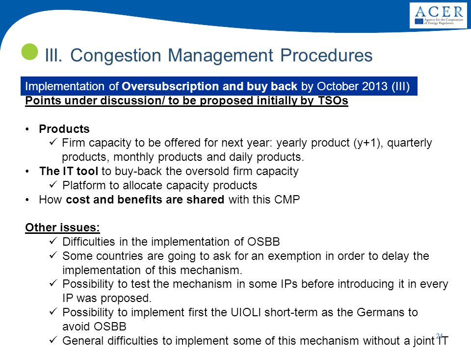 24 III. Congestion Management Procedures Implementation of Oversubscription and buy back by October 2013 (III) Points under discussion/ to be proposed