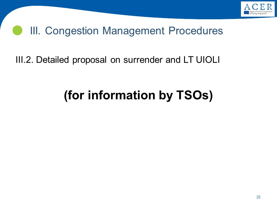 26 III.2. Detailed proposal on surrender and LT UIOLI (for information by TSOs) III.