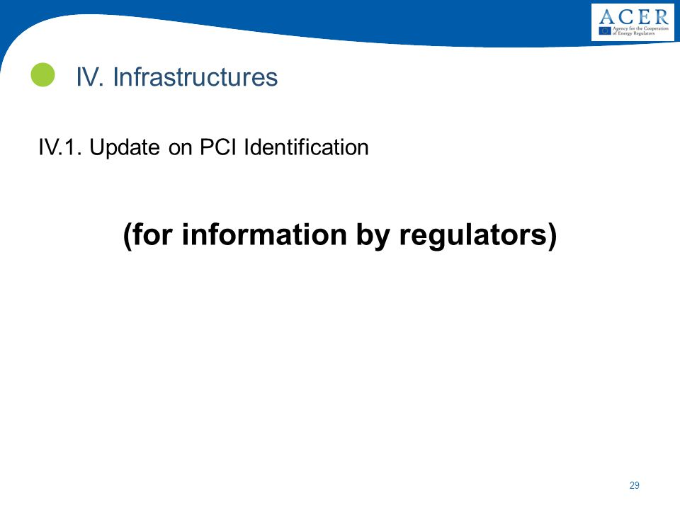29 IV.1. Update on PCI Identification (for information by regulators) IV. Infrastructures