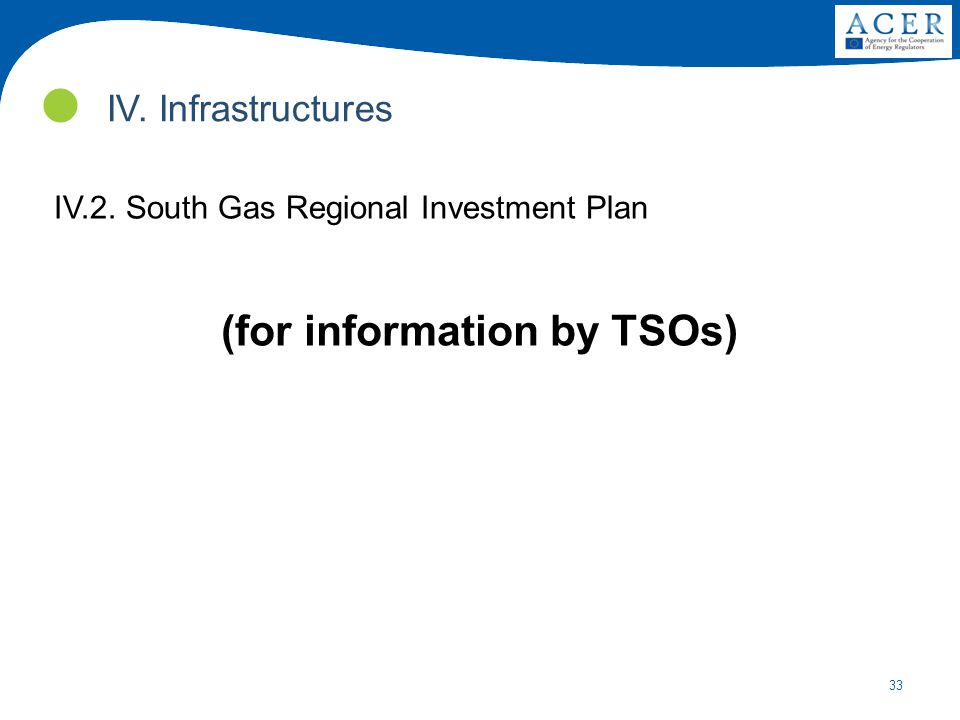 33 IV.2. South Gas Regional Investment Plan (for information by TSOs) IV. Infrastructures