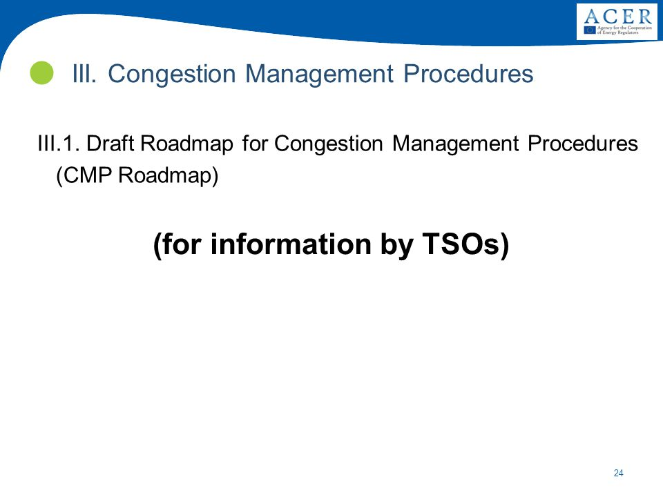 24 III. Congestion Management Procedures III.1. Draft Roadmap for Congestion Management Procedures (CMP Roadmap) (for information by TSOs)