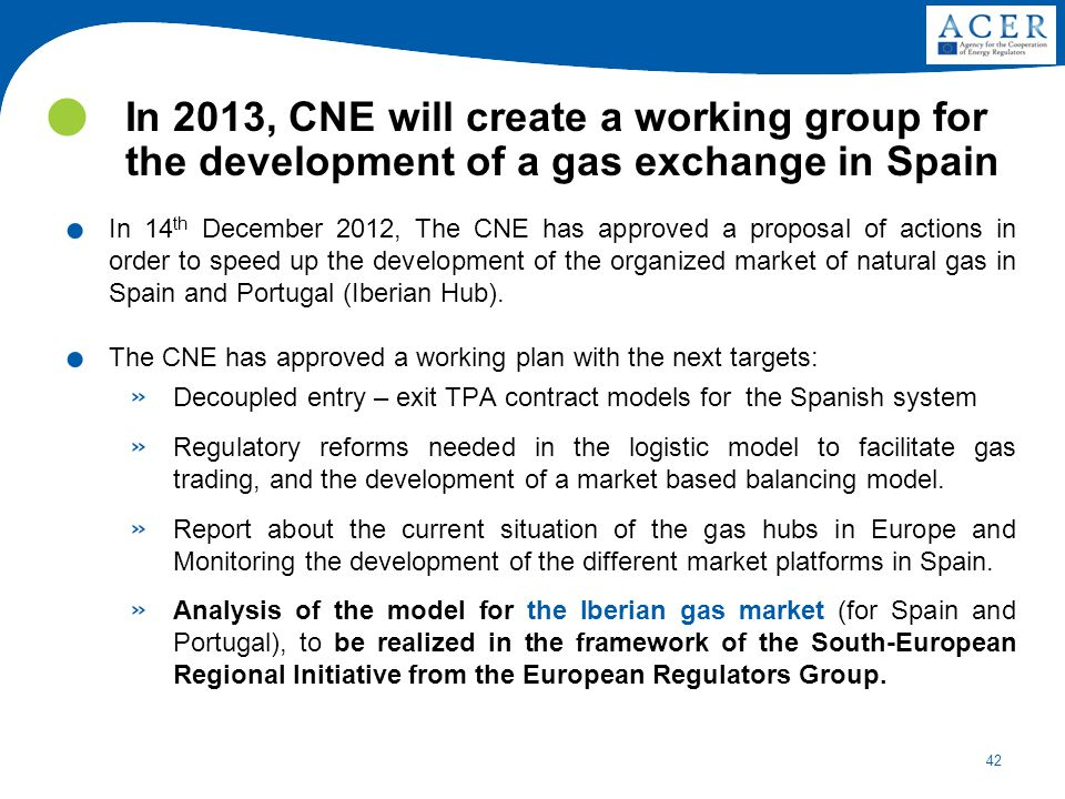 42 In 2013, CNE will create a working group for the development of a gas exchange in Spain. In 14 th December 2012, The CNE has approved a proposal of