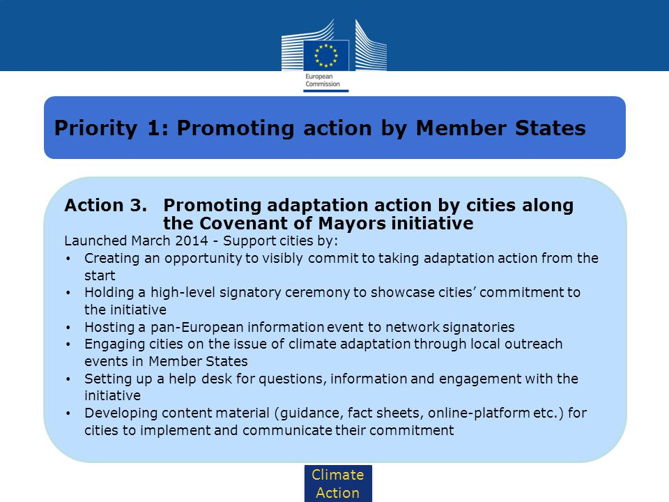 Climate Action Action 3. Promoting adaptation action by cities along the Covenant of Mayors initiative Launched March 2014 - Support cities by: Creati