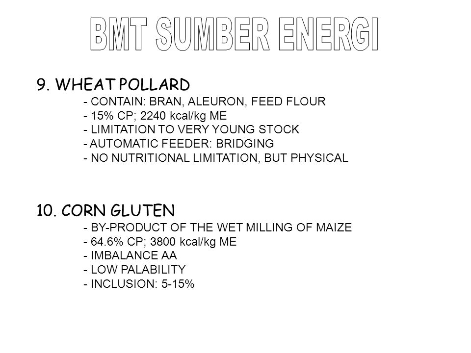 9. WHEAT POLLARD - CONTAIN: BRAN, ALEURON, FEED FLOUR - 15% CP; 2240 kcal/kg ME - LIMITATION TO VERY YOUNG STOCK - AUTOMATIC FEEDER: BRIDGING - NO NUT