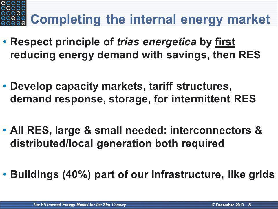 Completing the internal energy market Respect principle of trias energetica by first reducing energy demand with savings, then RES Develop capacity ma