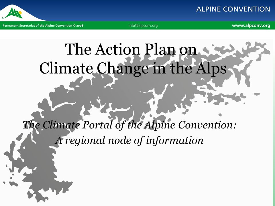 Content of the Presentation 1.The Action Plan on Climate Change in the Alps 2.The Climate Portal 3.