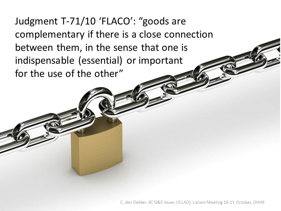 Judgment T-71/10 'FLACO': goods are complementary if there is a close connection between them, in the sense that one is indispensable (essential) or important for the use of the other C.