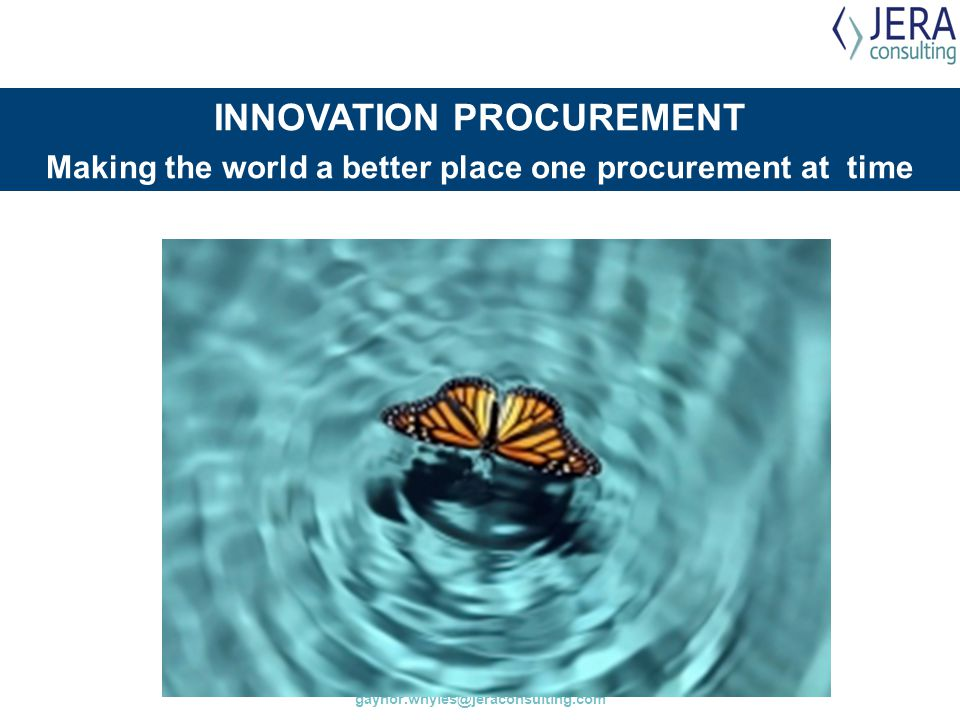 gaynor.whyles@jeraconsulting.com INNOVATION PROCUREMENT Making the world a better place one procurement at time