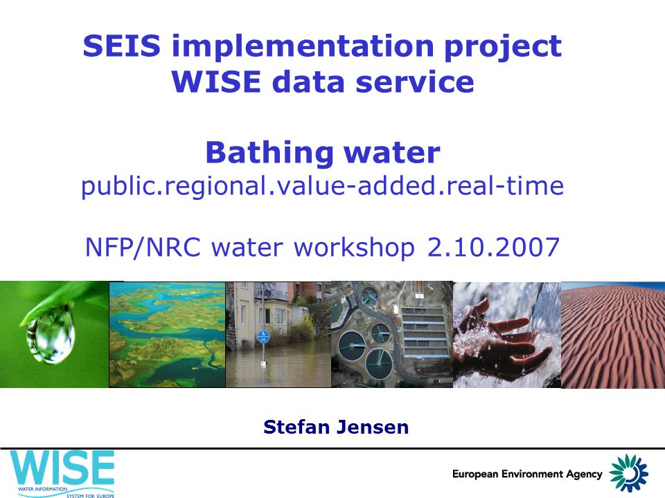 SEIS implementation project WISE data service Bathing water public.regional.value-added.real-time NFP/NRC water workshop 2.10.2007 Stefan Jensen
