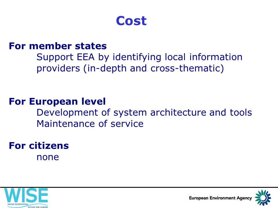 Cost For member states Support EEA by identifying local information providers (in-depth and cross-thematic) For European level Development of system a