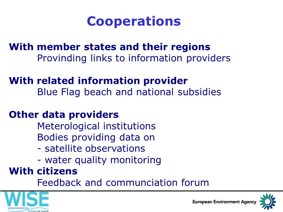 Cooperations With member states and their regions Provinding links to information providers With related information provider Blue Flag beach and national subsidies Other data providers Meterological institutions Bodies providing data on - satellite observations - water quality monitoring With citizens Feedback and communciation forum