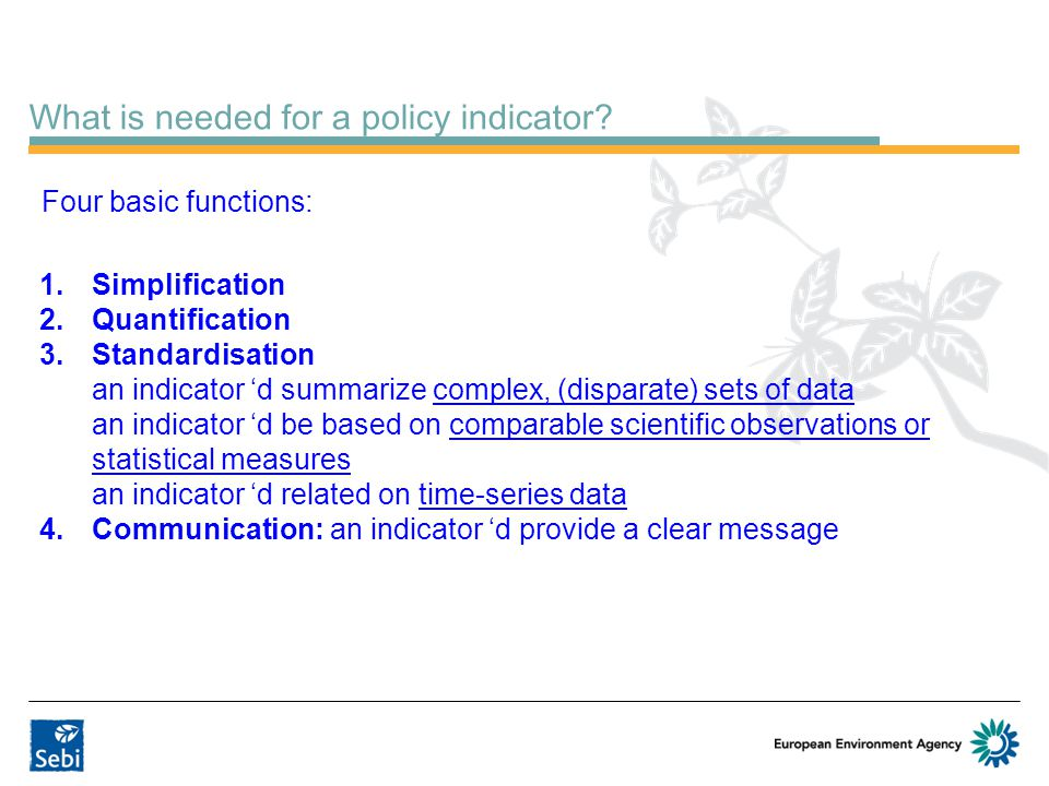 What is needed for a policy indicator? 1.Simplification 2.Quantification 3.Standardisation an indicator 'd summarize complex, (disparate) sets of data