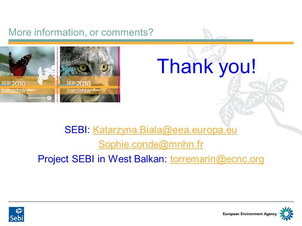 More information, or comments? SEBI: Katarzyna.Biala@eea.europa.euKatarzyna.Biala@eea.europa.eu Sophie.conde@mnhn.fr Project SEBI in West Balkan: torr