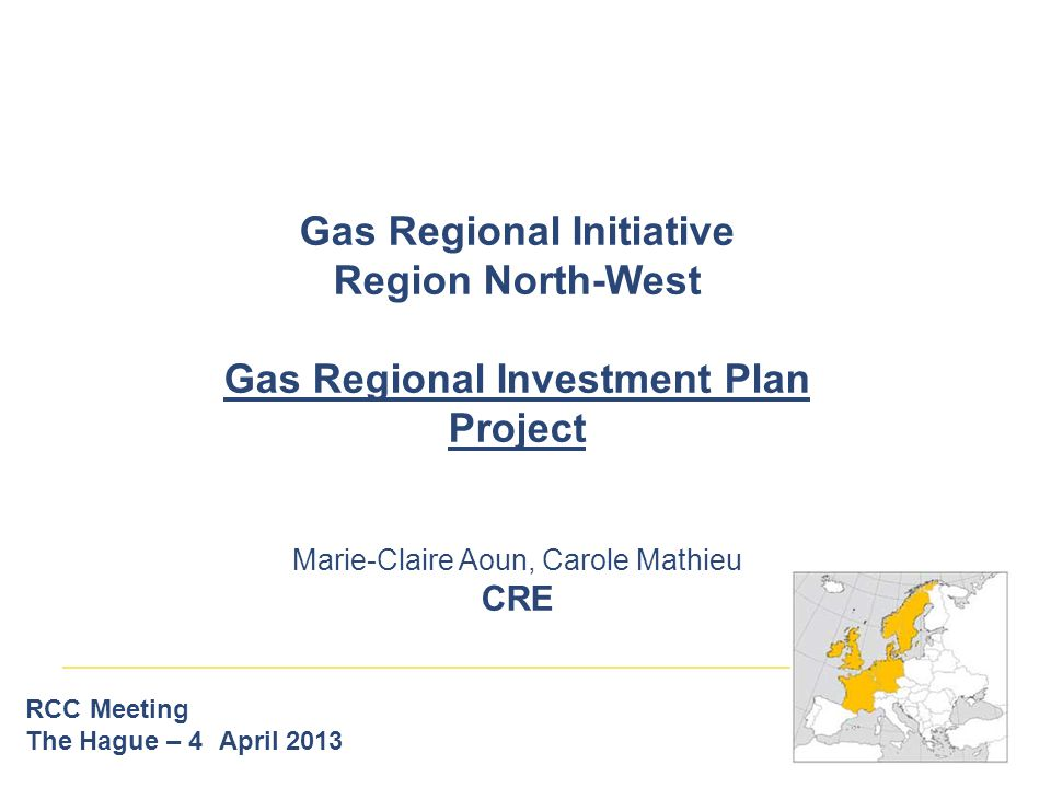 Gas Regional Initiative Region North-West Gas Regional Investment Plan Project Marie-Claire Aoun, Carole Mathieu CRE RCC Meeting The Hague – 4 April 2013