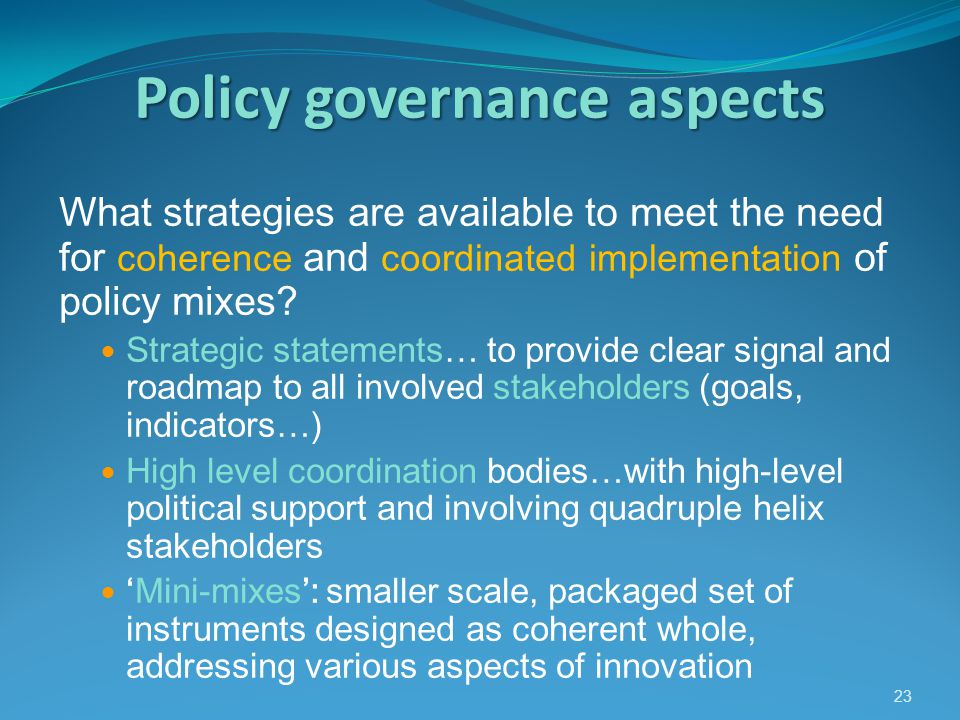 Policygovernanceaspects Policy governance aspects What strategies are available to meet the need for coherence and coordinated implementation of policy mixes.