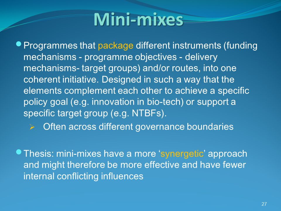 Mini-mixes Programmes that package different instruments (funding mechanisms - programme objectives - delivery mechanisms- target groups) and/or routes, into one coherent initiative.