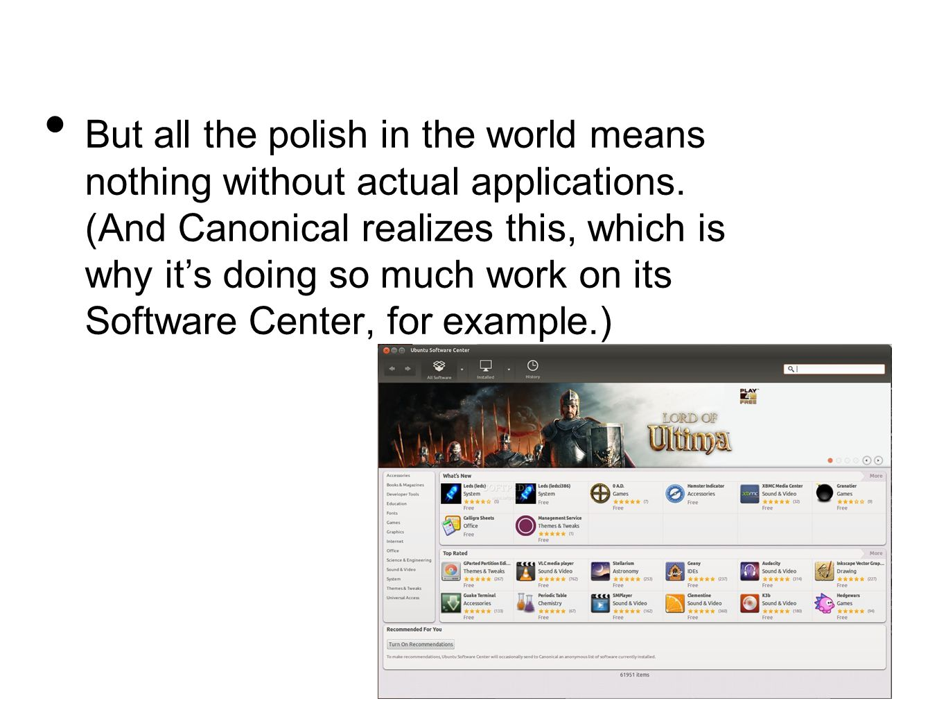 But all the polish in the world means nothing without actual applications. (And Canonical realizes this, which is why it's doing so much work on its S