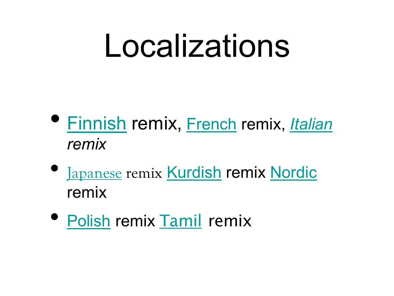 Localizations Finnish remix, French remix, Italian remix FinnishFrenchItalian Japanese remix Kurdish remix Nordic remix JapaneseKurdishNordic Polish remix Tamil remix Polish Tamil