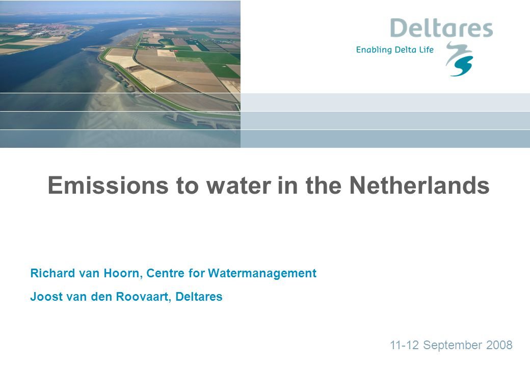 datum Emissions to water in the Netherlands Richard van Hoorn, Centre for Watermanagement Joost van den Roovaart, Deltares 11-12 September 2008