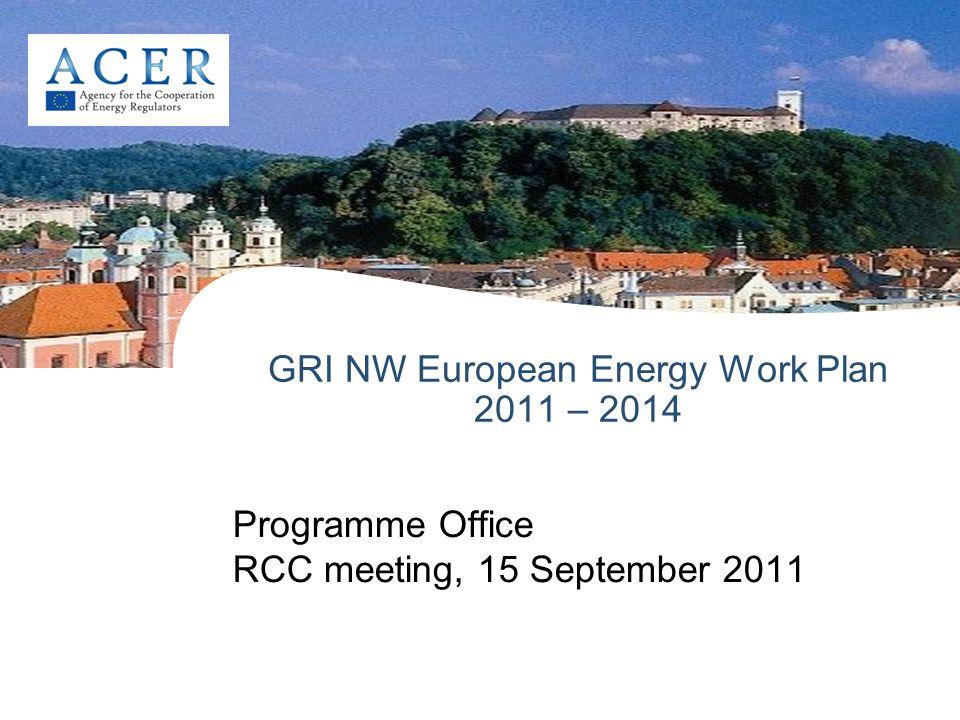 GRI NW European Energy Work Plan 2011 – 2014 Programme Office RCC meeting, 15 September 2011