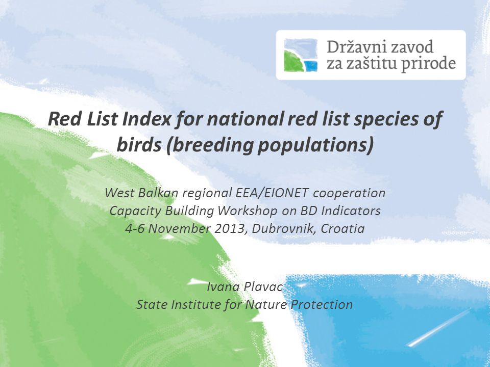 Red List Index for national red list species of birds (breeding populations) West Balkan regional EEA/EIONET cooperation Capacity Building Workshop on BD Indicators 4-6 November 2013, Dubrovnik, Croatia Ivana Plavac State Institute for Nature Protection