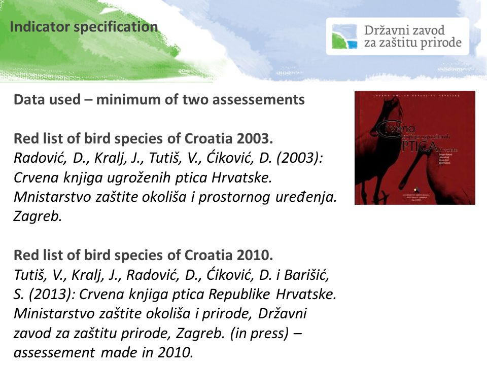 Data used – minimum of two assessements Red list of bird species of Croatia 2003. Radović, D., Kralj, J., Tutiš, V., Ćiković, D. (2003): Crvena knjiga