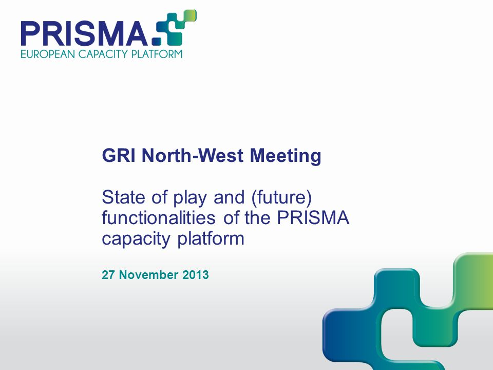 GRI North-West Meeting State of play and (future) functionalities of the PRISMA capacity platform 27 November 2013