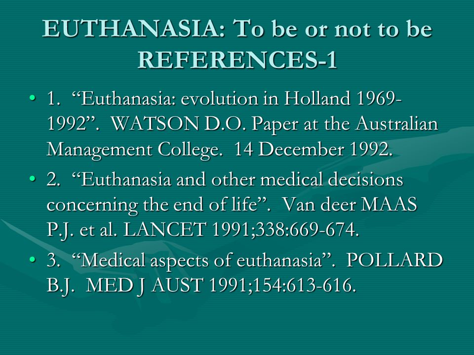 EUTHANASIA: To be or not to be REFERENCES-1 1. Euthanasia: evolution in Holland 1969- 1992 .