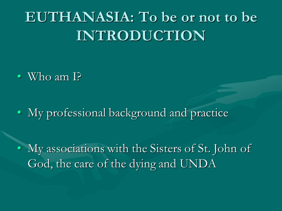 EUTHANASIA: To be or not to be INTRODUCTION Who am I Who am I.