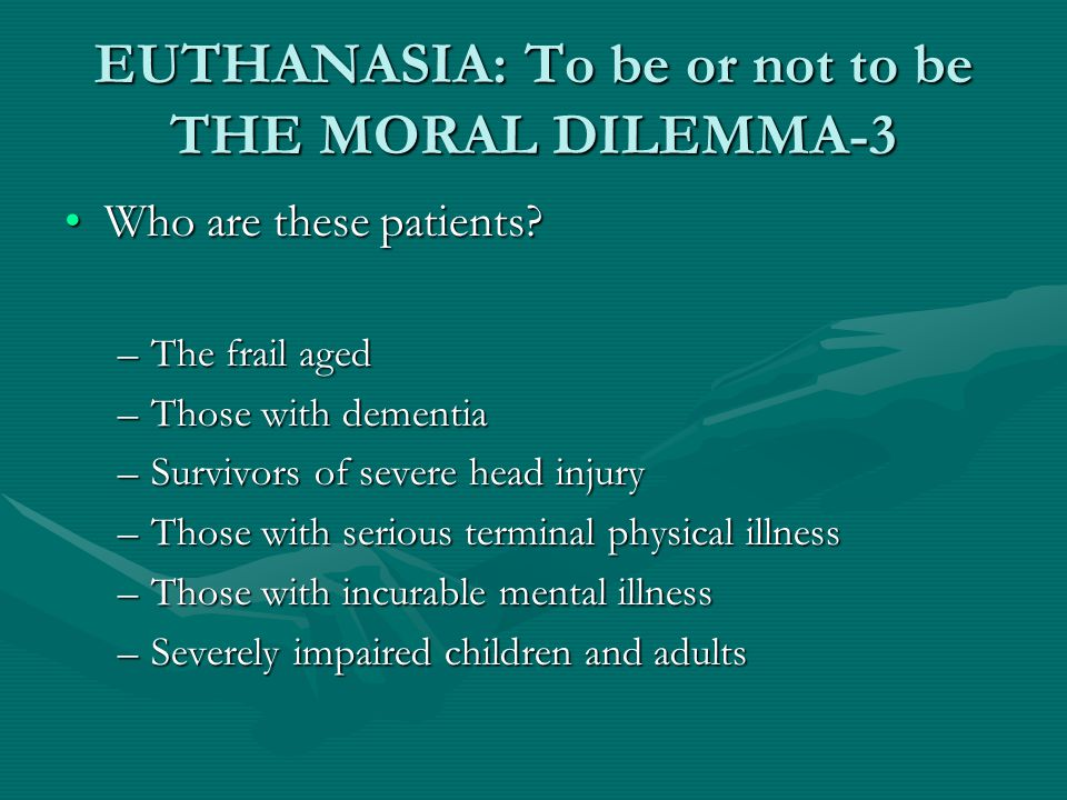 EUTHANASIA: To be or not to be THE MORAL DILEMMA-3 Who are these patients?Who are these patients.