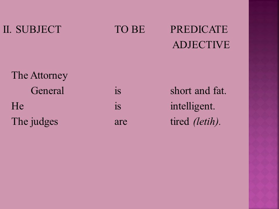 II. SUBJECTTO BEPREDICATE ADJECTIVE The Attorney Generalisshort and fat.