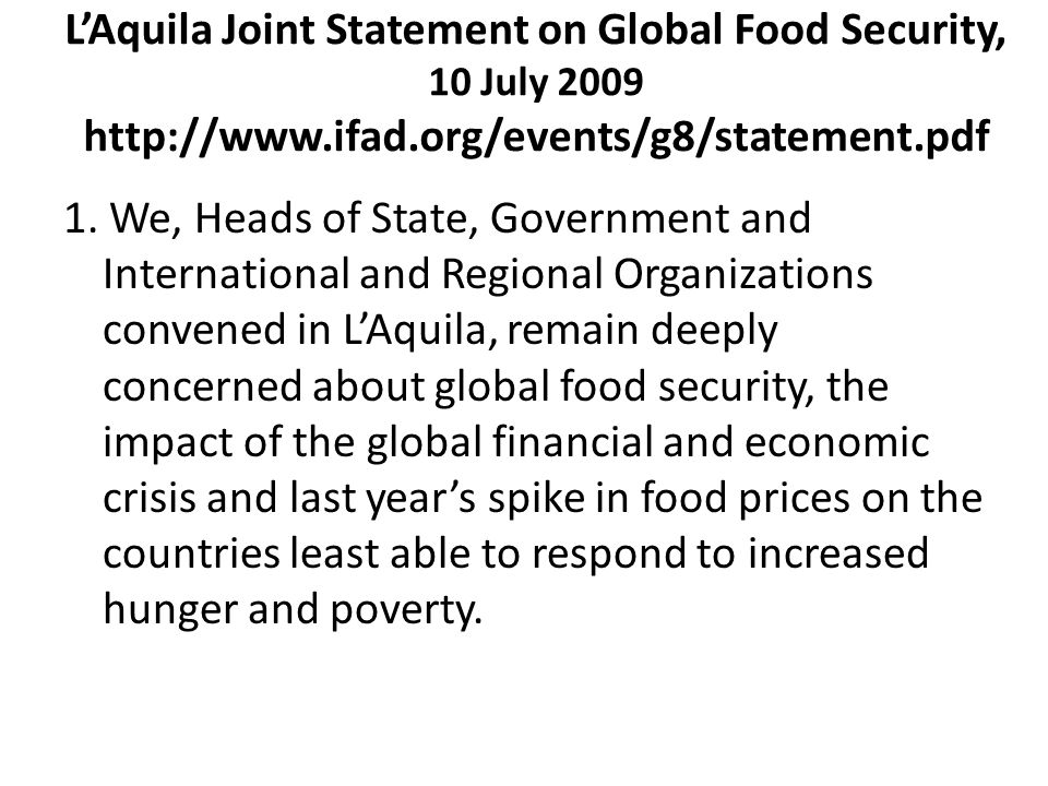 L'Aquila Joint Statement on Global Food Security, 10 July 2009 http://www.ifad.org/events/g8/statement.pdf 1.
