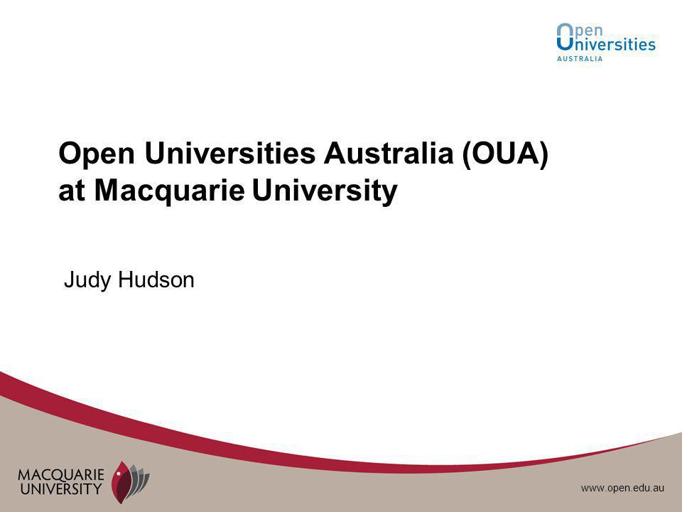 www.open.edu.au Open Universities Australia (OUA) at Macquarie University Judy Hudson