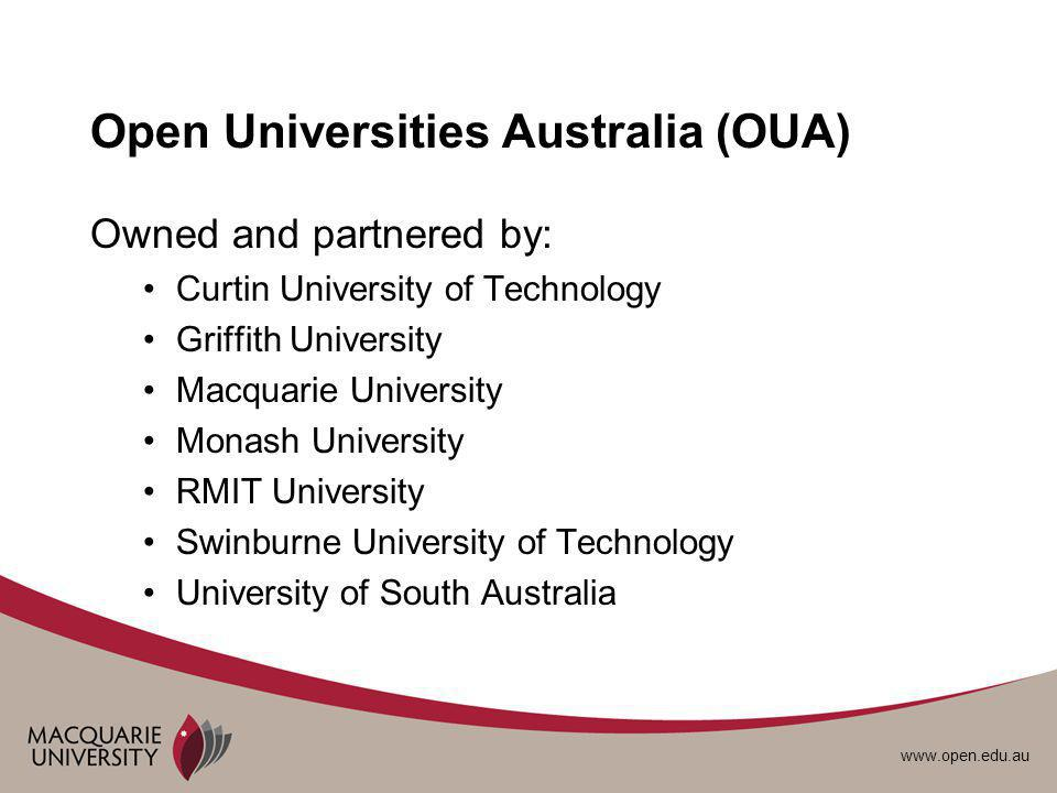 www.open.edu.au Advantages of OUA No marketing required No on-campus sessions required Online units comply with a specified template Undergraduate units offered in Study Periods Postgraduate units offered in Study Periods or Sessions Tutors can manage units for senior staff