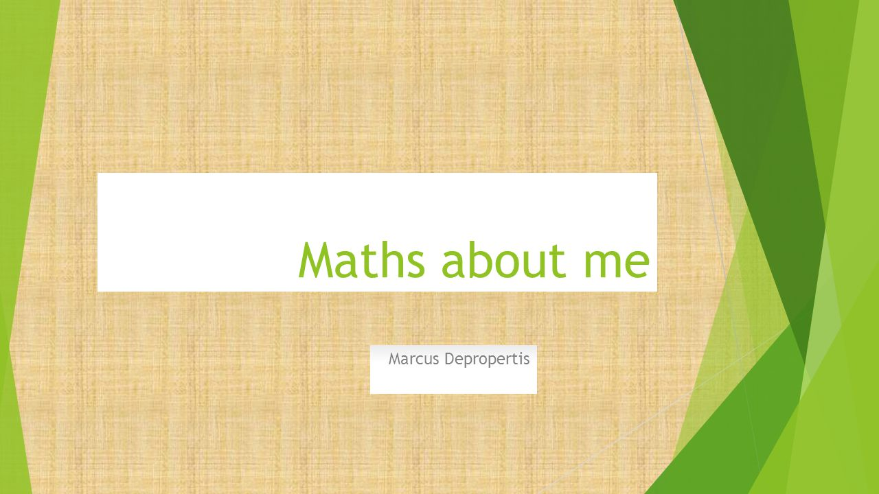 Maths about me Marcus Depropertis