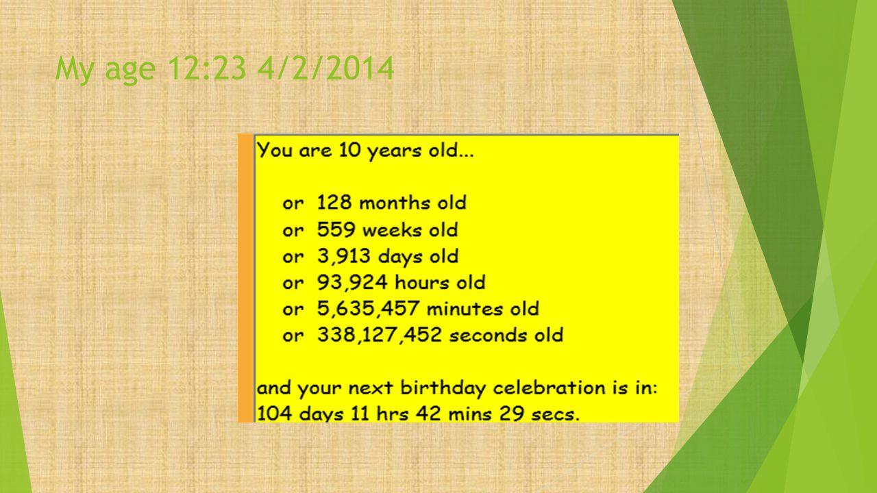 My age 12:23 4/2/2014
