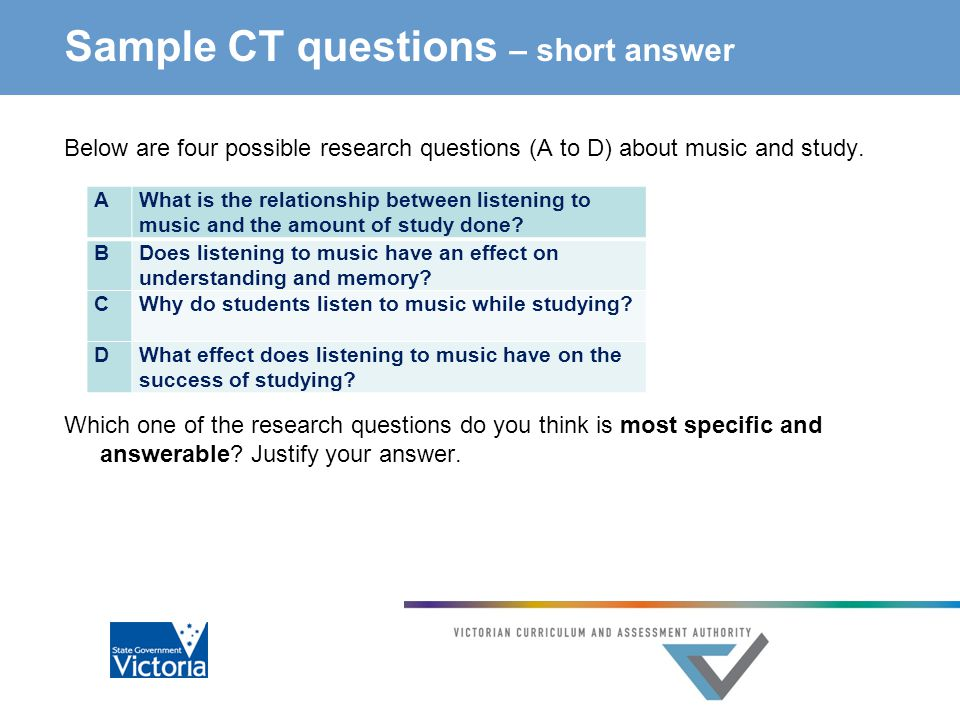 Sample CT questions – short answer Below are four possible research questions (A to D) about music and study.